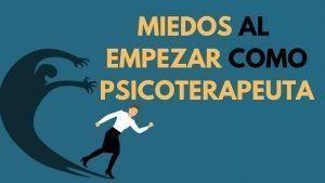 Miedos al empezar como psicoterapeuta