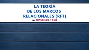La Teoría de los Marcos Relacionales (RFT)