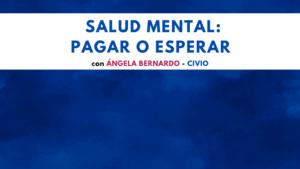 Salud mental - Pagar o esperar